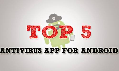 Choose Antivirus for Your Android 5 Popular Antivirus