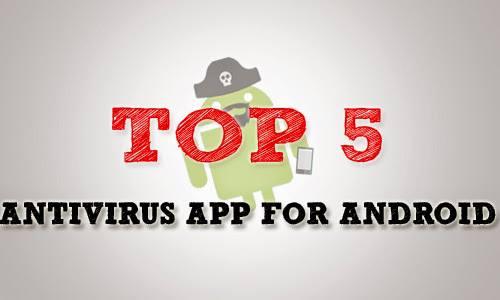 Choose Antivirus for Your Android 5 Popular Antivirus