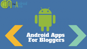 Android Apps for Bloggers Which makes Happy Blogging
