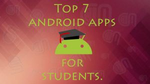 Best and Top 7 android apps for students.