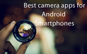 Top 5 Best camera apps for android Smartphones