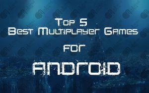 Top 5 Best Multiplayer Games for Android