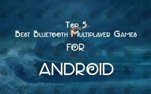 Top 5 Best Bluetooth Multiplayer Games for Android
