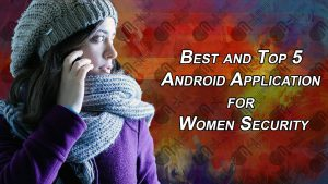 Best and Top 5 Android Application for Women Security